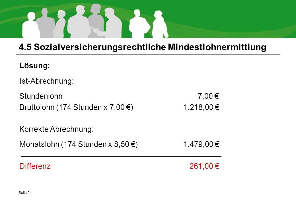 4.5 Sozialversicherungsrechtliche Mindestlohnermittlung Lösung: Ist-Abrechnung: Stundenlohn 7,00 € Bruttolohn (174 Stunden x 7,00 €)1.218,00 € Korrekt