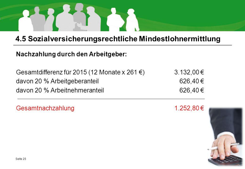 4.5 Sozialversicherungsrechtliche Mindestlohnermittlung Nachzahlung durch den Arbeitgeber: Gesamtdifferenz für 2015 (12 Monate x 261 €)3.132,00 € davon 20 % Arbeitgeberanteil 626,40 € davon 20 % Arbeitnehmeranteil 626,40 € Gesamtnachzahlung1.252,80 € Seite 25