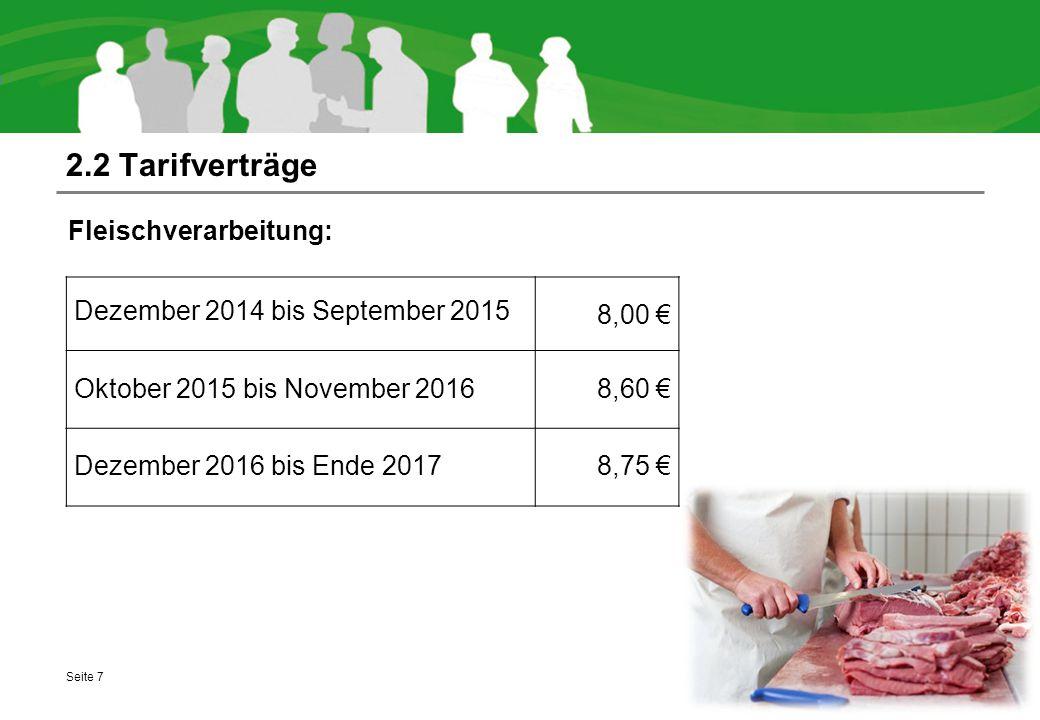 2.2 Tarifverträge Fleischverarbeitung: Seite 7 Dezember 2014 bis September 2015 8,00 € Oktober 2015 bis November 2016 8,60 € Dezember 2016 bis Ende 20