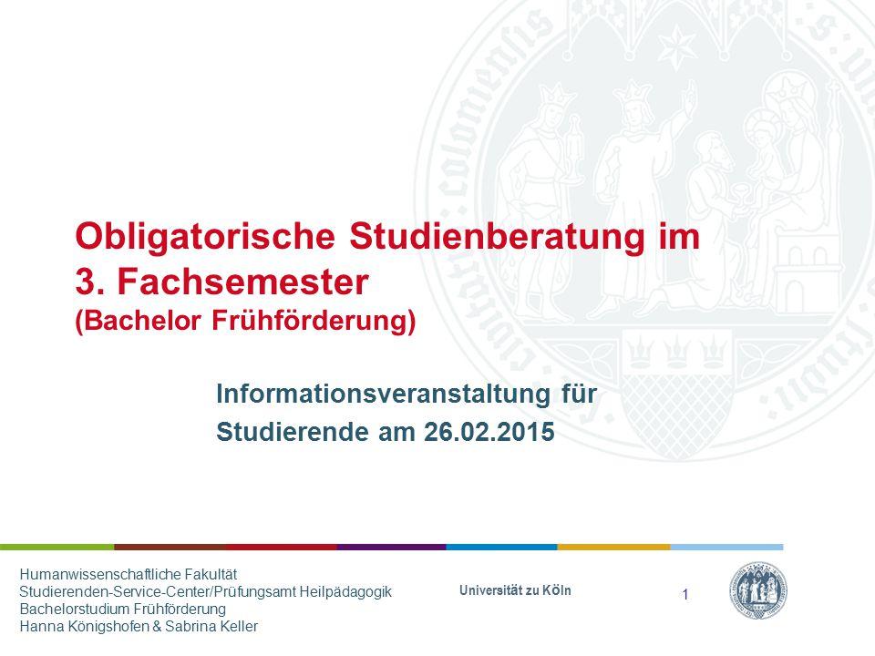 Obligatorische Studienberatung im 3. Fachsemester (Bachelor Frühförderung) Informationsveranstaltung für Studierende am 26.02.2015 Universit ä t zu K