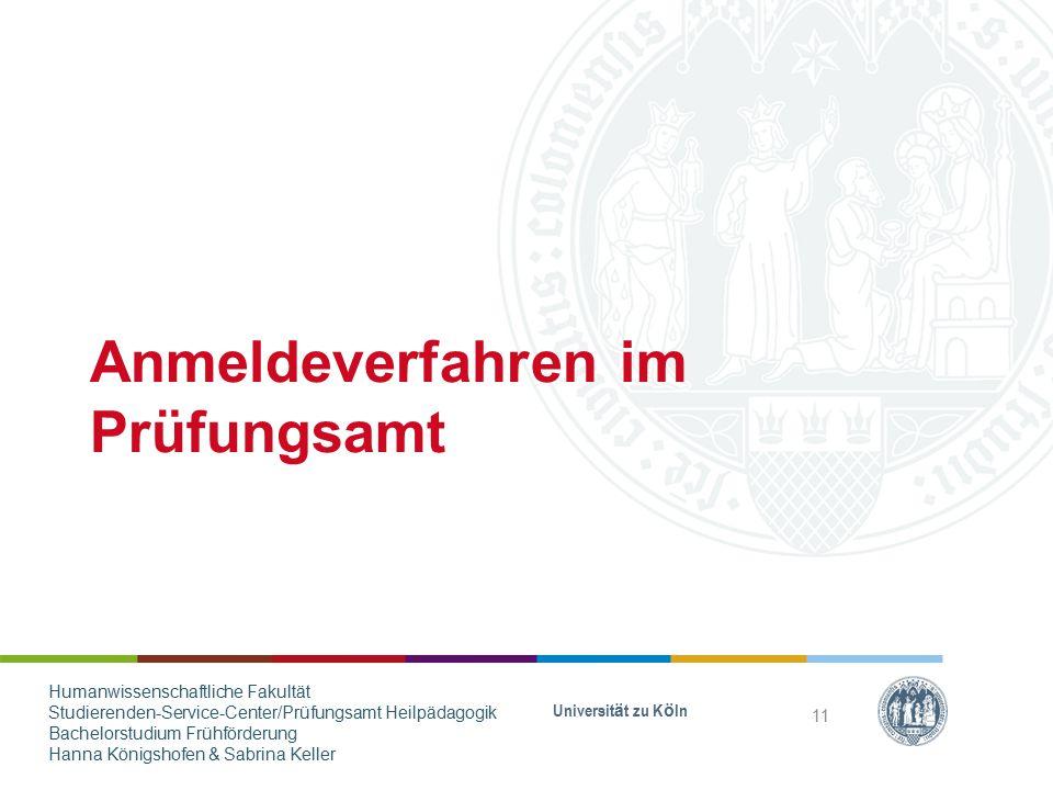 Anmeldeverfahren im Prüfungsamt Universität zu Köln 11 Humanwissenschaftliche Fakultät Studierenden-Service-Center/Prüfungsamt Heilpädagogik Bachelors