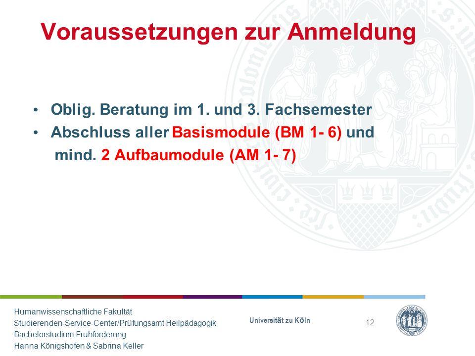 Voraussetzungen zur Anmeldung Oblig. Beratung im 1. und 3. Fachsemester Abschluss aller Basismodule (BM 1- 6) und mind. 2 Aufbaumodule (AM 1- 7) Unive