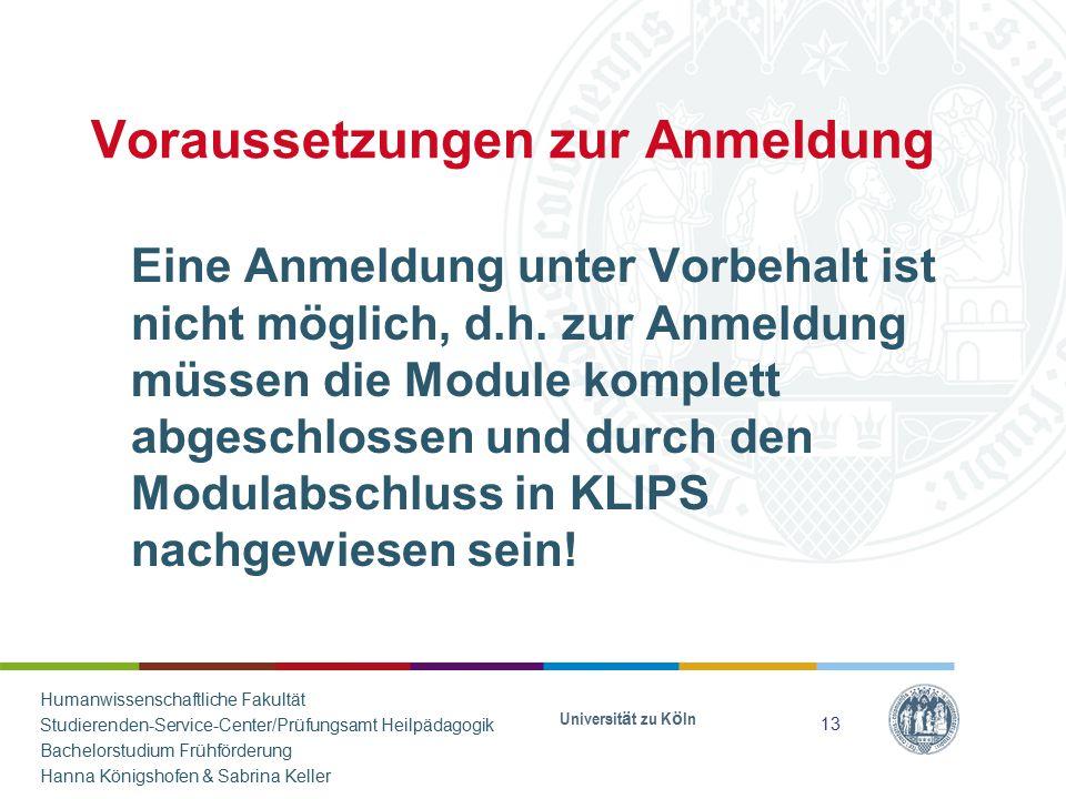 Voraussetzungen zur Anmeldung Eine Anmeldung unter Vorbehalt ist nicht möglich, d.h. zur Anmeldung müssen die Module komplett abgeschlossen und durch