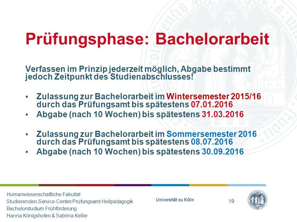 Prüfungsphase: Bachelorarbeit Verfassen im Prinzip jederzeit möglich, Abgabe bestimmt jedoch Zeitpunkt des Studienabschlusses! Zulassung zur Bachelora