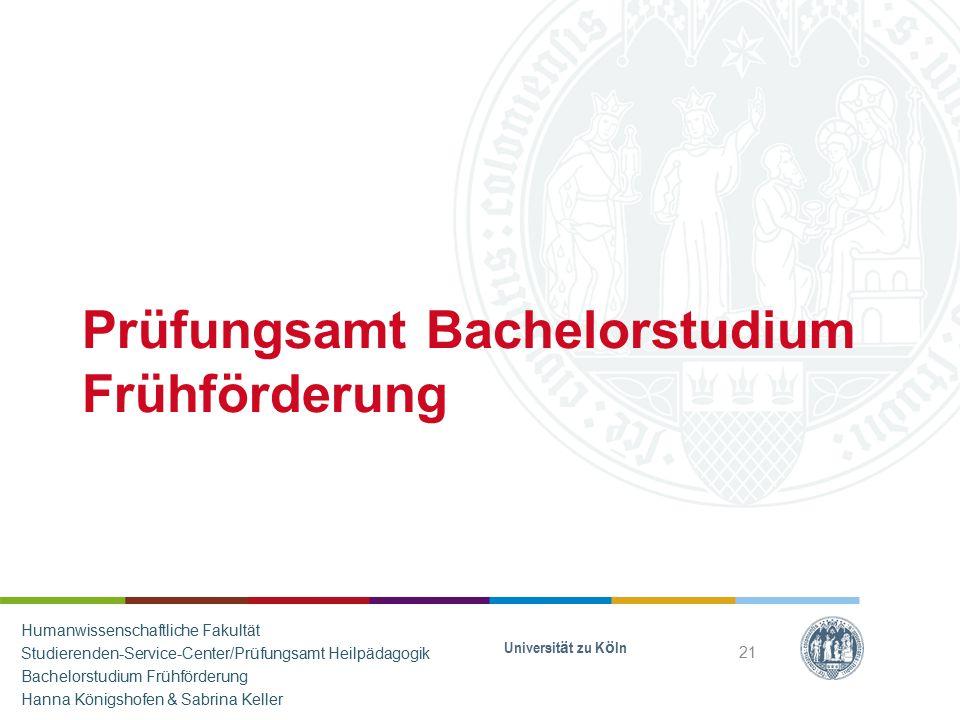 Prüfungsamt Bachelorstudium Frühförderung Universität zu Köln 21 Humanwissenschaftliche Fakultät Studierenden-Service-Center/Prüfungsamt Heilpädagogik