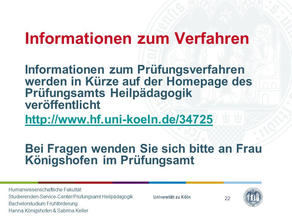 Informationen zum Verfahren Universität zu Köln Informationen zum Prüfungsverfahren werden in Kürze auf der Homepage des Prüfungsamts Heilpädagogik ve