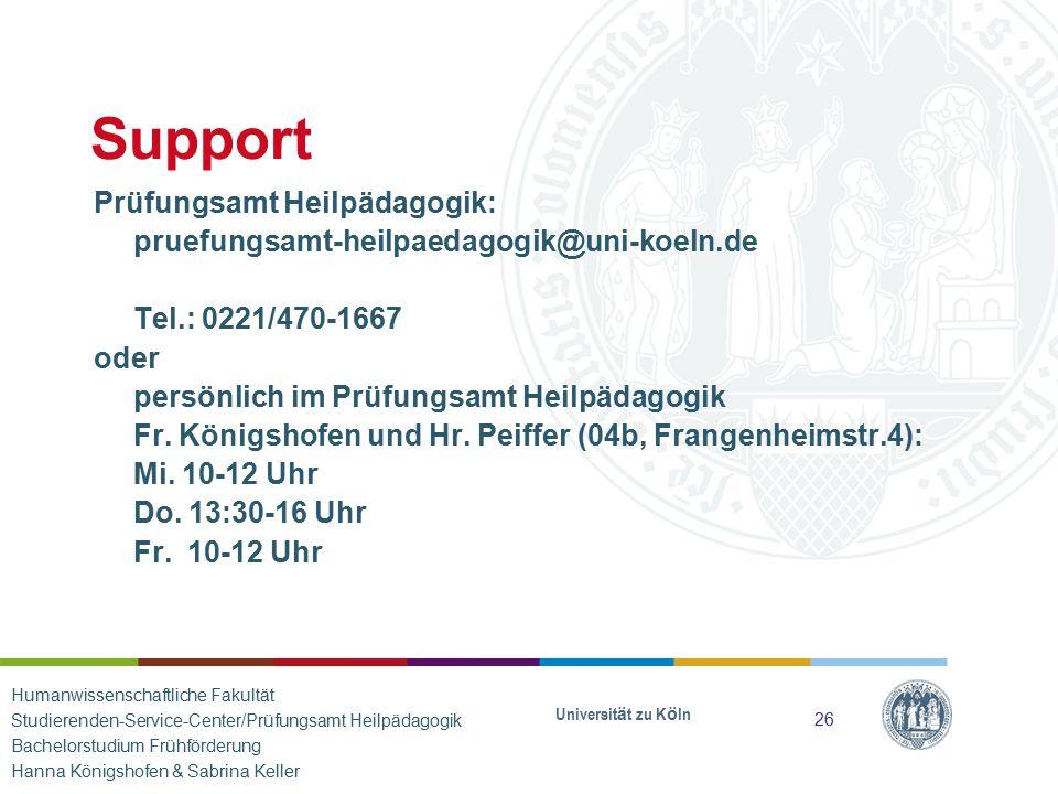 Support Prüfungsamt Heilpädagogik: pruefungsamt-heilpaedagogik@uni-koeln.de Tel.: 0221/470-1667 oder persönlich im Prüfungsamt Heilpädagogik Fr. König