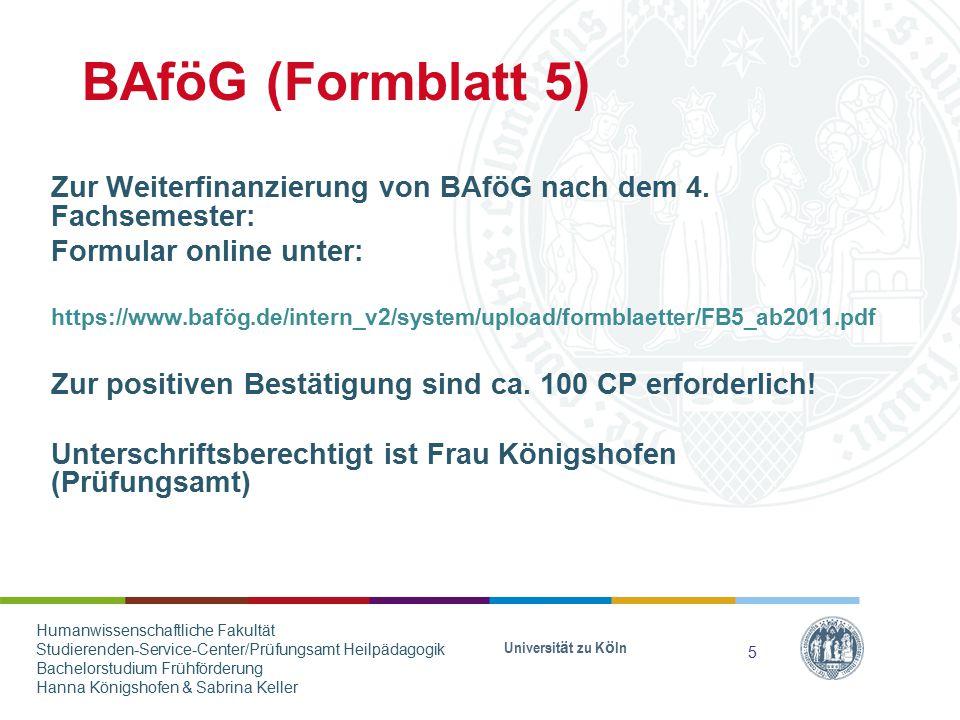 BAföG (Formblatt 5) Zur Weiterfinanzierung von BAföG nach dem 4. Fachsemester: Formular online unter: https://www.bafög.de/intern_v2/system/upload/for