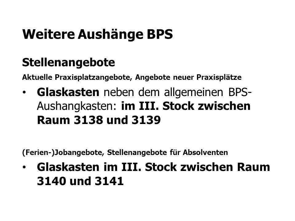 Weitere Aushänge BPS Stellenangebote Aktuelle Praxisplatzangebote, Angebote neuer Praxisplätze Glaskasten neben dem allgemeinen BPS- Aushangkasten: im