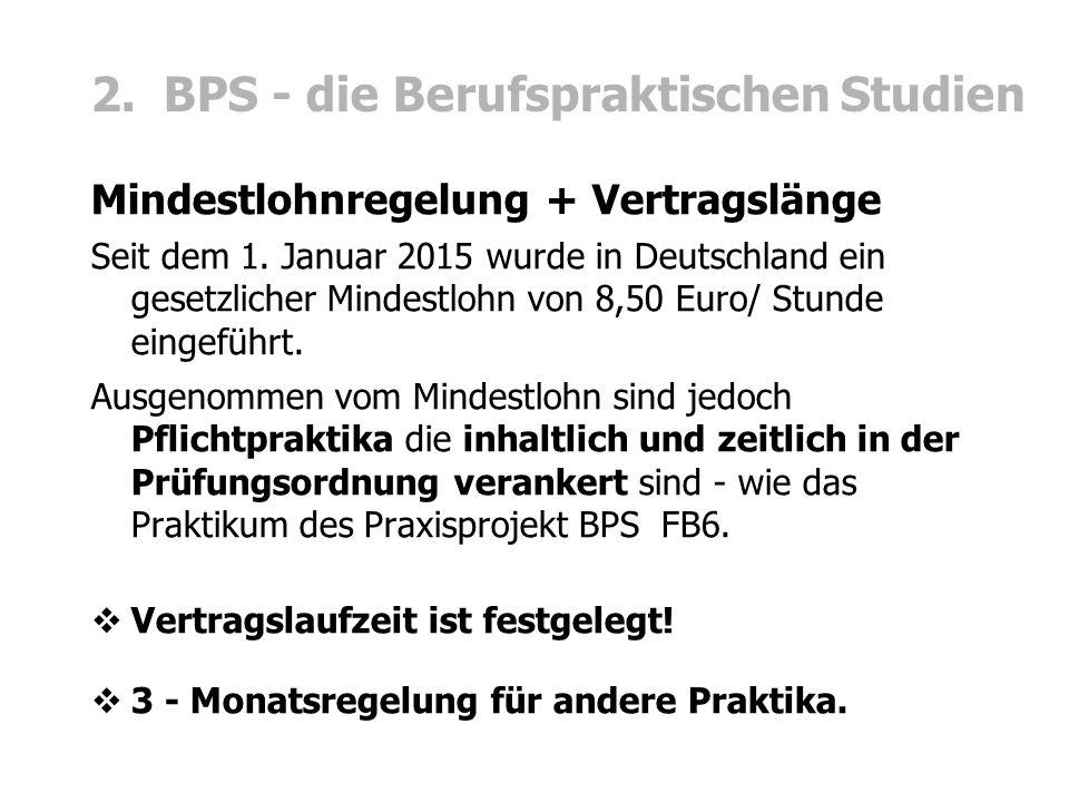 2. BPS - die Berufspraktischen Studien Mindestlohnregelung + Vertragslänge Seit dem 1. Januar 2015 wurde in Deutschland ein gesetzlicher Mindestlohn v