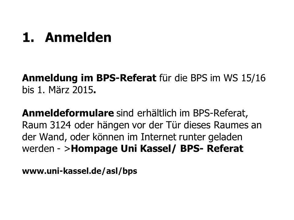 1.Anmelden Anmeldung im BPS-Referat für die BPS im WS 15/16 bis 1. März 2015. Anmeldeformulare sind erhältlich im BPS-Referat, Raum 3124 oder hängen v