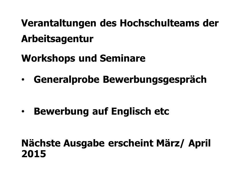 Verantaltungen des Hochschulteams der Arbeitsagentur Workshops und Seminare Generalprobe Bewerbungsgespräch Bewerbung auf Englisch etc Nächste Ausgabe