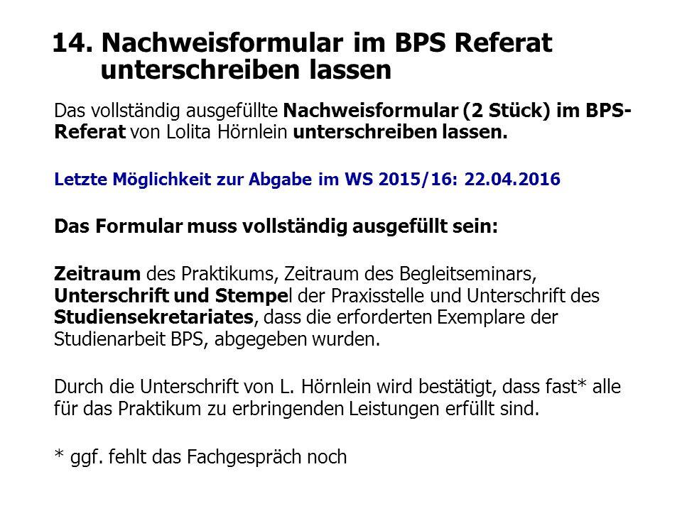 14. Nachweisformular im BPS Referat unterschreiben lassen Das vollständig ausgefüllte Nachweisformular (2 Stück) im BPS- Referat von Lolita Hörnlein u