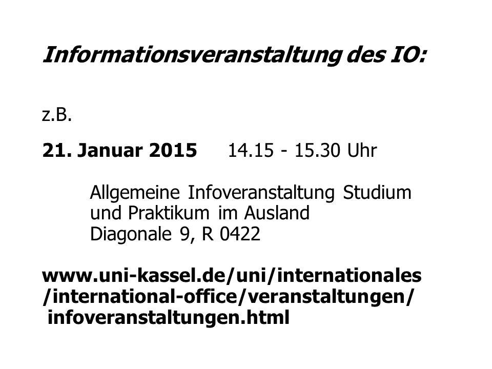 Informationsveranstaltung des IO: z.B. 21. Januar 2015 14.15 - 15.30 Uhr Allgemeine Infoveranstaltung Studium und Praktikum im Ausland Diagonale 9, R