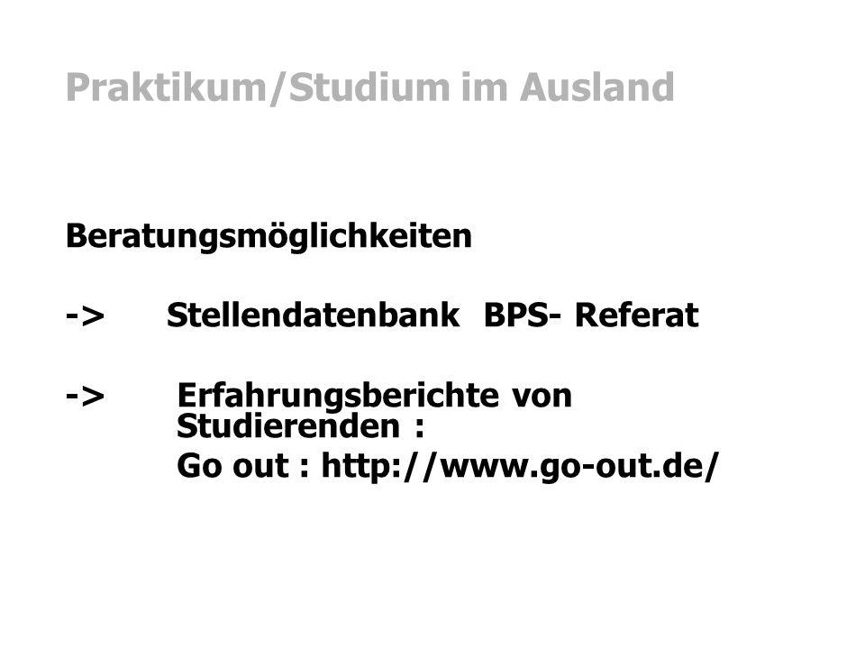 Praktikum/Studium im Ausland Beratungsmöglichkeiten -> Stellendatenbank BPS- Referat -> Erfahrungsberichte von Studierenden : Go out : http://www.go-o