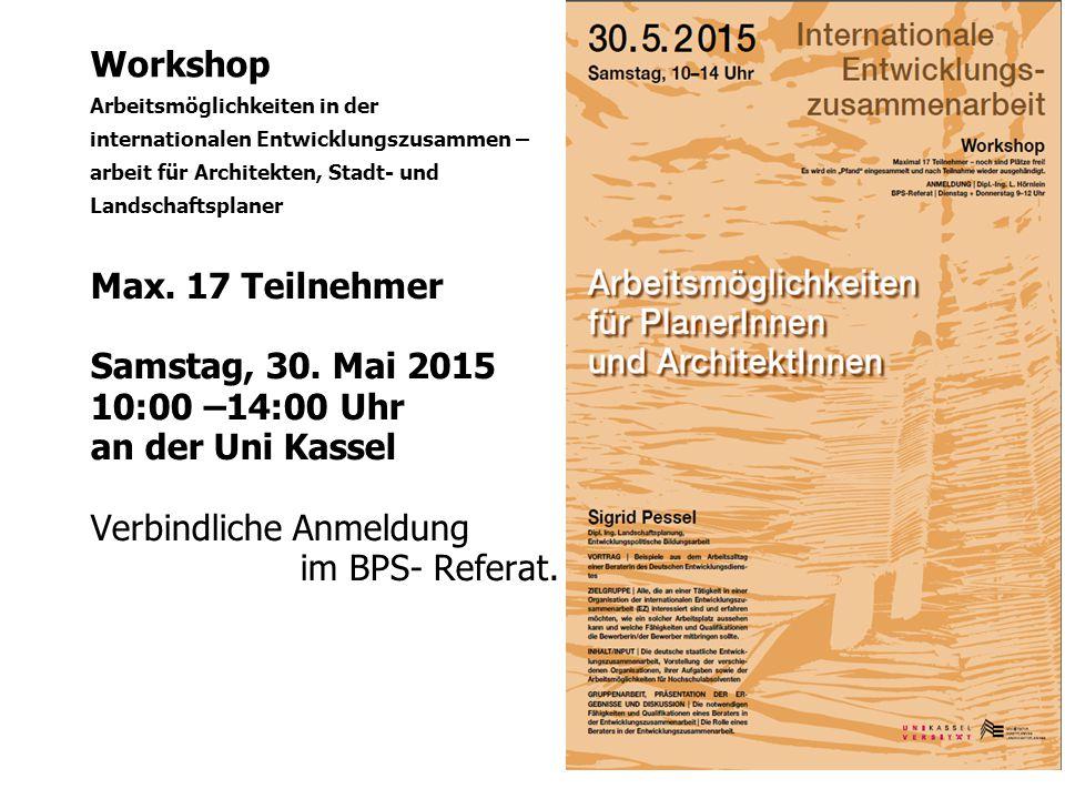Workshop Arbeitsmöglichkeiten in der internationalen Entwicklungszusammen – arbeit für Architekten, Stadt- und Landschaftsplaner Max. 17 Teilnehmer Sa