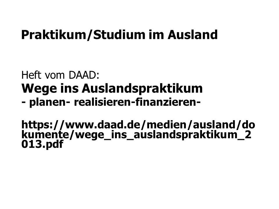 Praktikum/Studium im Ausland Heft vom DAAD: Wege ins Auslandspraktikum - planen- realisieren-finanzieren- https://www.daad.de/medien/ausland/do kument
