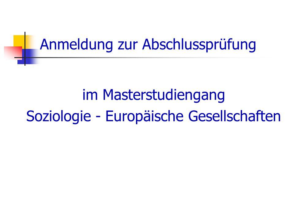 Anmeldung zur Abschlussprüfung im Masterstudiengang Soziologie - Europäische Gesellschaften