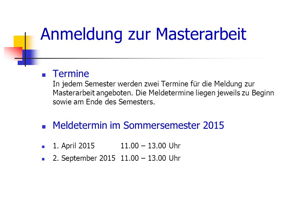 Anmeldung zur Masterarbeit Termine In jedem Semester werden zwei Termine für die Meldung zur Masterarbeit angeboten.