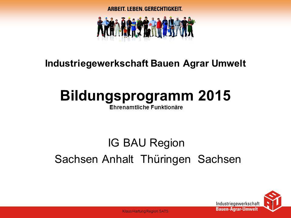 Industriegewerkschaft Bauen Agrar Umwelt Bildungsprogramm 2015 Ehrenamtliche Funktionäre IG BAU Region Sachsen Anhalt Thüringen Sachsen Klaus Hartung Region SATS 1