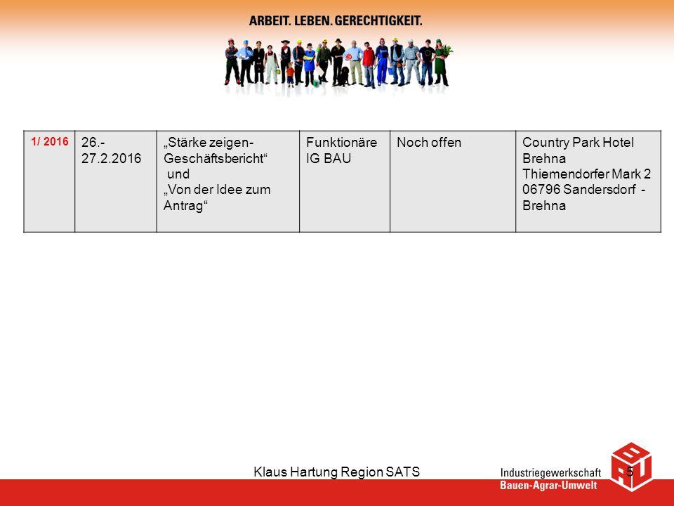 """Klaus Hartung Region SATS5 1/ 2016 26.- 27.2.2016 """"Stärke zeigen- Geschäftsbericht und """"Von der Idee zum Antrag Funktionäre IG BAU Noch offenCountry Park Hotel Brehna Thiemendorfer Mark 2 06796 Sandersdorf - Brehna"""