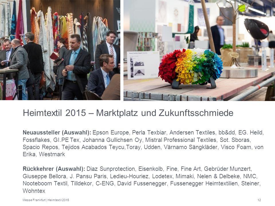 Heimtextil 2015 – Marktplatz und Zukunftsschmiede 12 Neuaussteller (Auswahl): Epson Europe, Perla Texbiar, Andersen Textiles, bb&dd, EG. Heild, Fossfl
