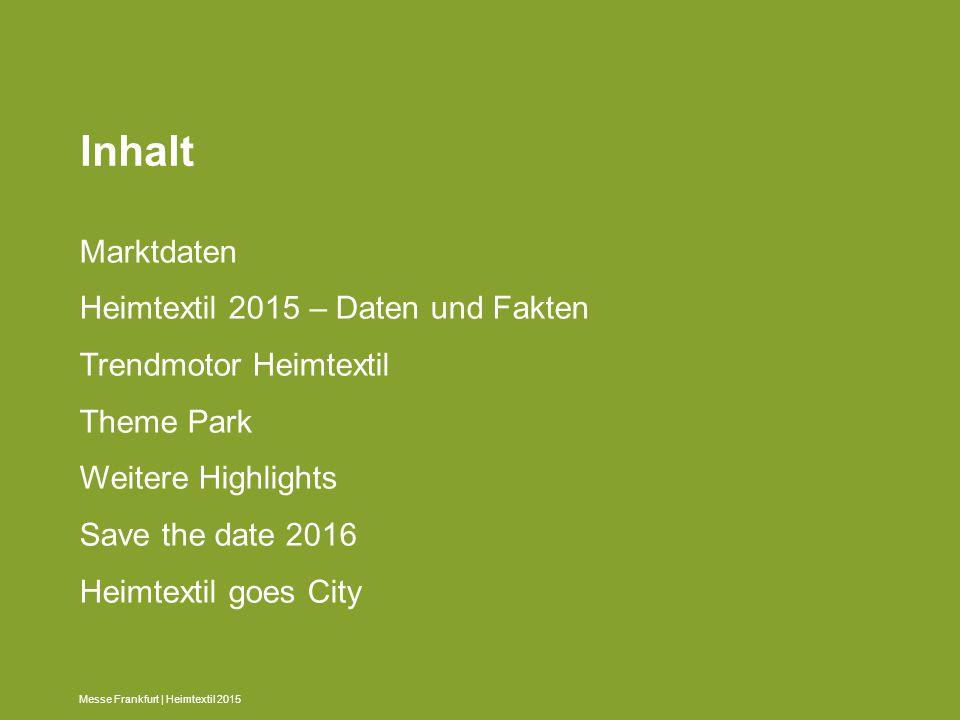 Messe Frankfurt | Heimtextil 2015 Inhalt Marktdaten Heimtextil 2015 – Daten und Fakten Trendmotor Heimtextil Theme Park Weitere Highlights Save the da