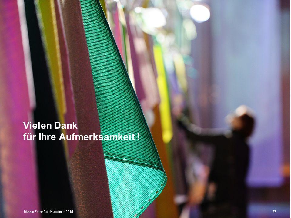 Messe Frankfurt | Heimtextil 201527 Vielen Dank für Ihre Aufmerksamkeit !
