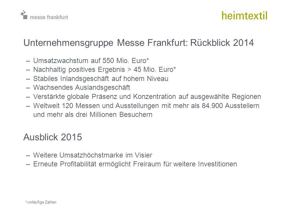 Unternehmensgruppe Messe Frankfurt: Rückblick 2014 –Umsatzwachstum auf 550 Mio. Euro* –Nachhaltig positives Ergebnis > 45 Mio. Euro* –Stabiles Inlands