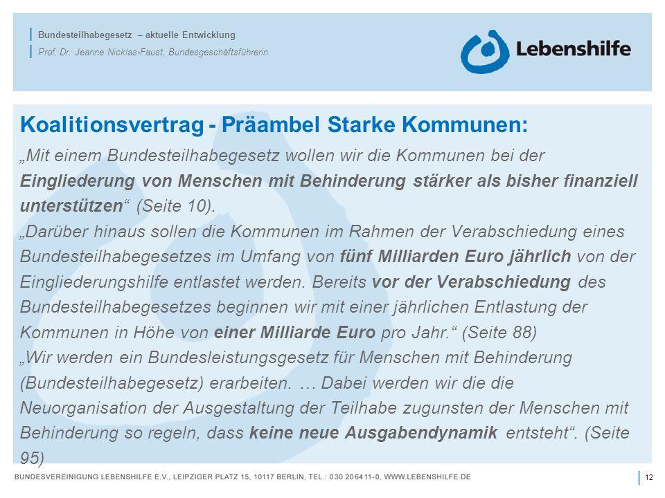 12 | | Bundesteilhabegesetz – aktuelle Entwicklung | Prof. Dr. Jeanne Nicklas-Faust, Bundesgeschäftsführerin Koalitionsvertrag - Präambel Starke Kommu