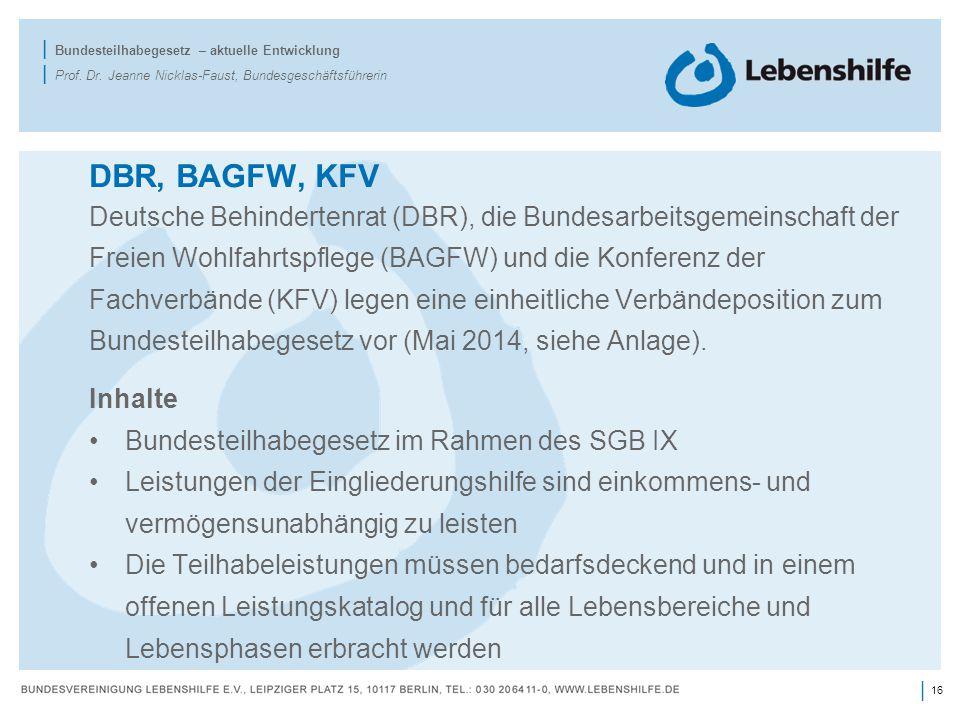 16 | | Bundesteilhabegesetz – aktuelle Entwicklung | Prof. Dr. Jeanne Nicklas-Faust, Bundesgeschäftsführerin DBR, BAGFW, KFV Deutsche Behindertenrat (
