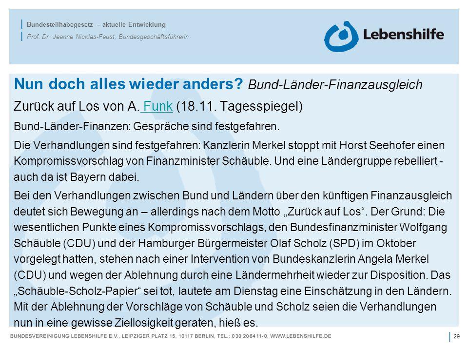 29 | | Bundesteilhabegesetz – aktuelle Entwicklung | Prof. Dr. Jeanne Nicklas-Faust, Bundesgeschäftsführerin Nun doch alles wieder anders? Bund-Länder