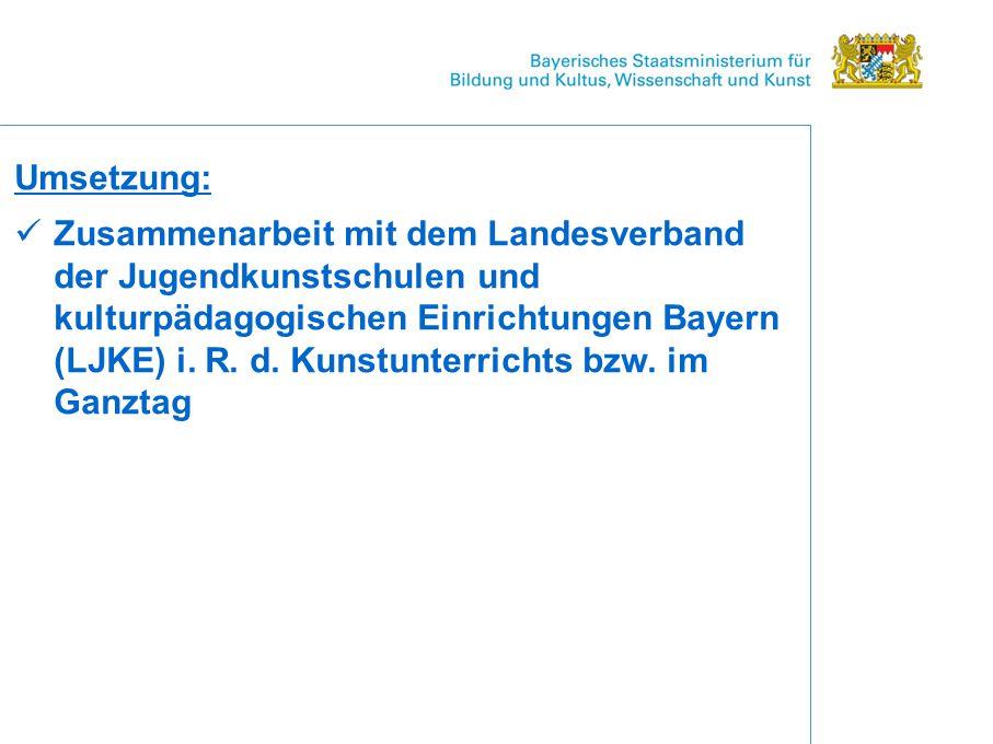 Umsetzung: Zusammenarbeit mit dem Landesverband der Jugendkunstschulen und kulturpädagogischen Einrichtungen Bayern (LJKE) i.