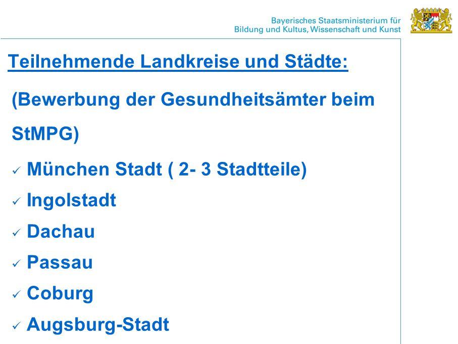 Teilnehmende Landkreise und Städte: (Bewerbung der Gesundheitsämter beim StMPG) München Stadt ( 2- 3 Stadtteile) Ingolstadt Dachau Passau Coburg Augsburg-Stadt