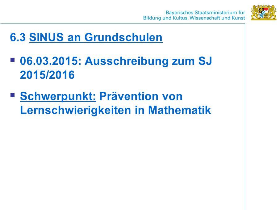  06.03.2015: Ausschreibung zum SJ 2015/2016  Schwerpunkt: Prävention von Lernschwierigkeiten in Mathematik 6.3 SINUS an Grundschulen