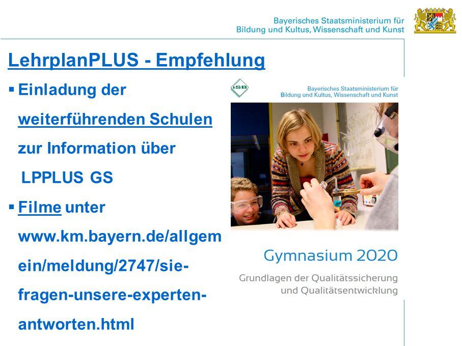 LehrplanPLUS - Empfehlung  Einladung der weiterführenden Schulen zur Information über LPPLUS GS  Filme unter www.km.bayern.de/allgem ein/meldung/2747/sie- fragen-unsere-experten- antworten.html