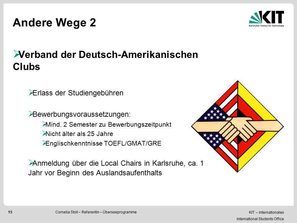 KIT – Internationales International Students Office 15 Andere Wege 2 Cornelia Stoll – Referentin – Überseeprogramme  Verband der Deutsch-Amerikanisch