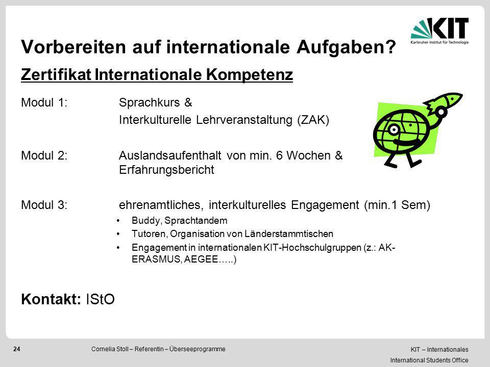 KIT – Internationales International Students Office 24 Vorbereiten auf internationale Aufgaben? Cornelia Stoll – Referentin – Überseeprogramme Zertifi