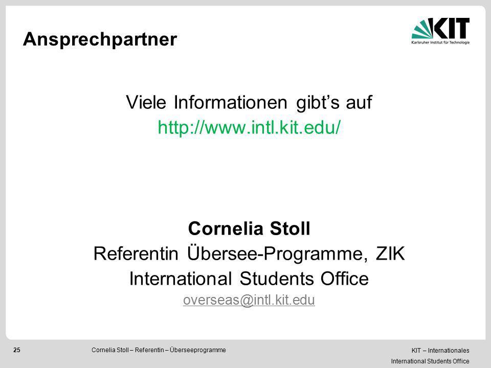 KIT – Internationales International Students Office 25Cornelia Stoll – Referentin – Überseeprogramme Ansprechpartner Viele Informationen gibt's auf ht