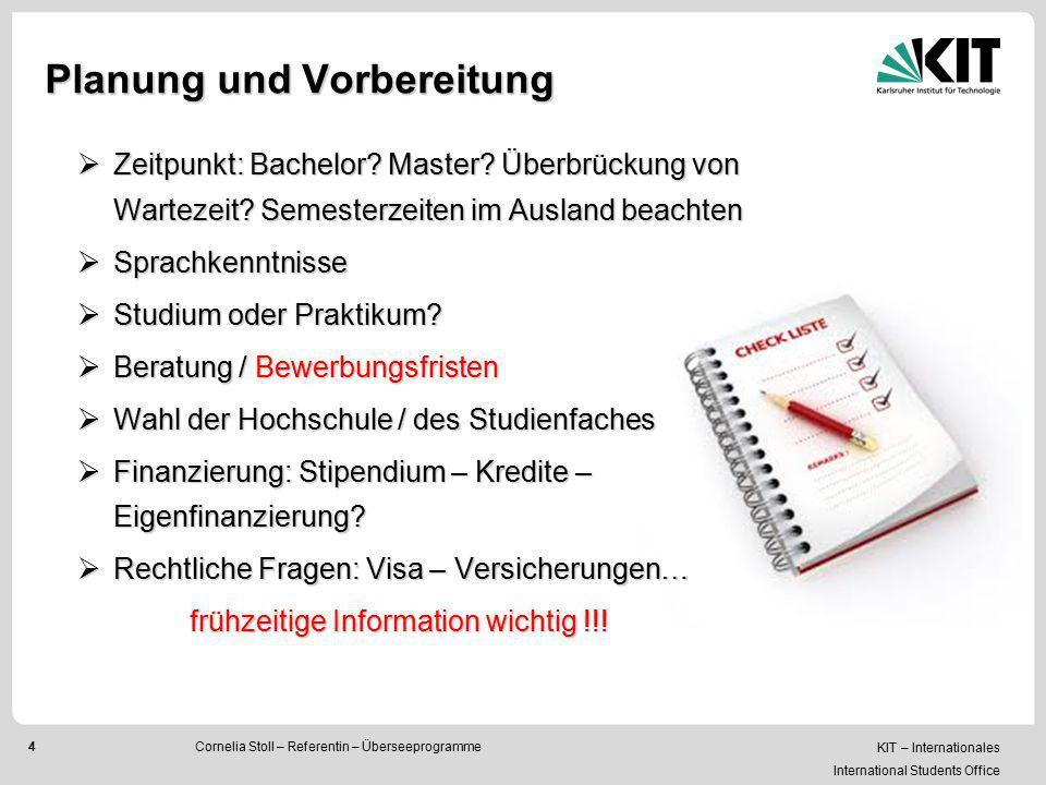 KIT – Internationales International Students Office 4 Planung und Vorbereitung  Zeitpunkt: Bachelor? Master? Überbrückung von Wartezeit? Semesterzeit