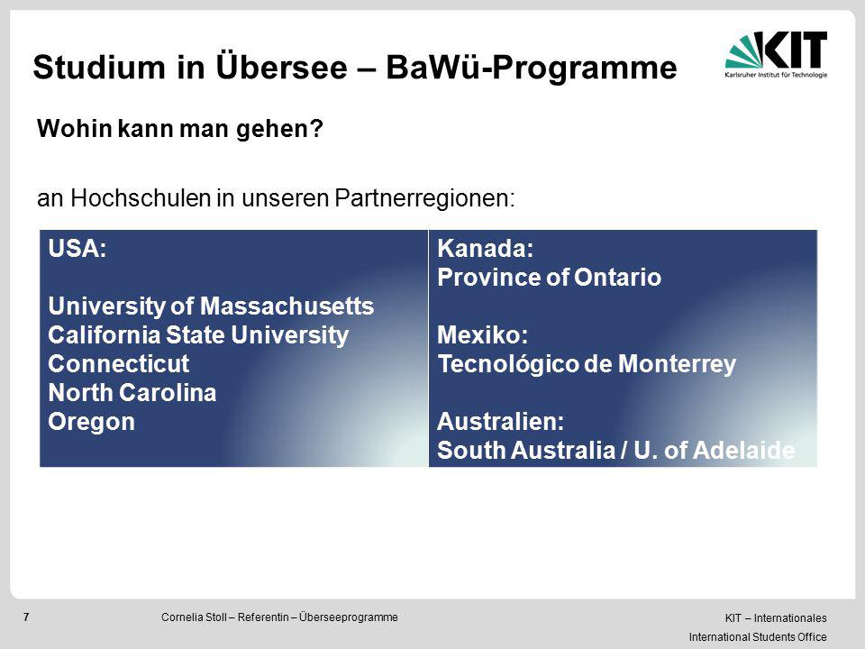 KIT – Internationales International Students Office 7 Studium in Übersee – BaWü-Programme Wohin kann man gehen? an Hochschulen in unseren Partnerregio