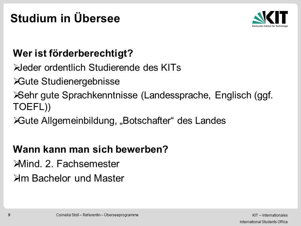 KIT – Internationales International Students Office 20 Praktikum im Ausland Cornelia Stoll – Referentin – Überseeprogramme für mind.