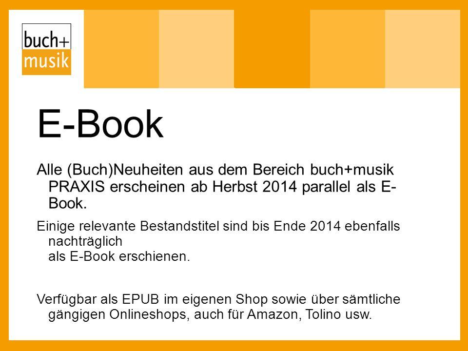 E-Book Alle (Buch)Neuheiten aus dem Bereich buch+musik PRAXIS erscheinen ab Herbst 2014 parallel als E- Book. Einige relevante Bestandstitel sind bis