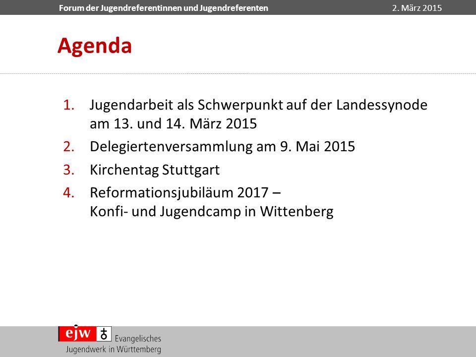 Forum der Jugendreferentinnen und Jugendreferenten2. März 2015 1.Jugendarbeit als Schwerpunkt auf der Landessynode am 13. und 14. März 2015 2.Delegier