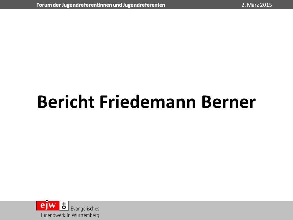 Forum der Jugendreferentinnen und Jugendreferenten2. März 2015 Bericht Friedemann Berner