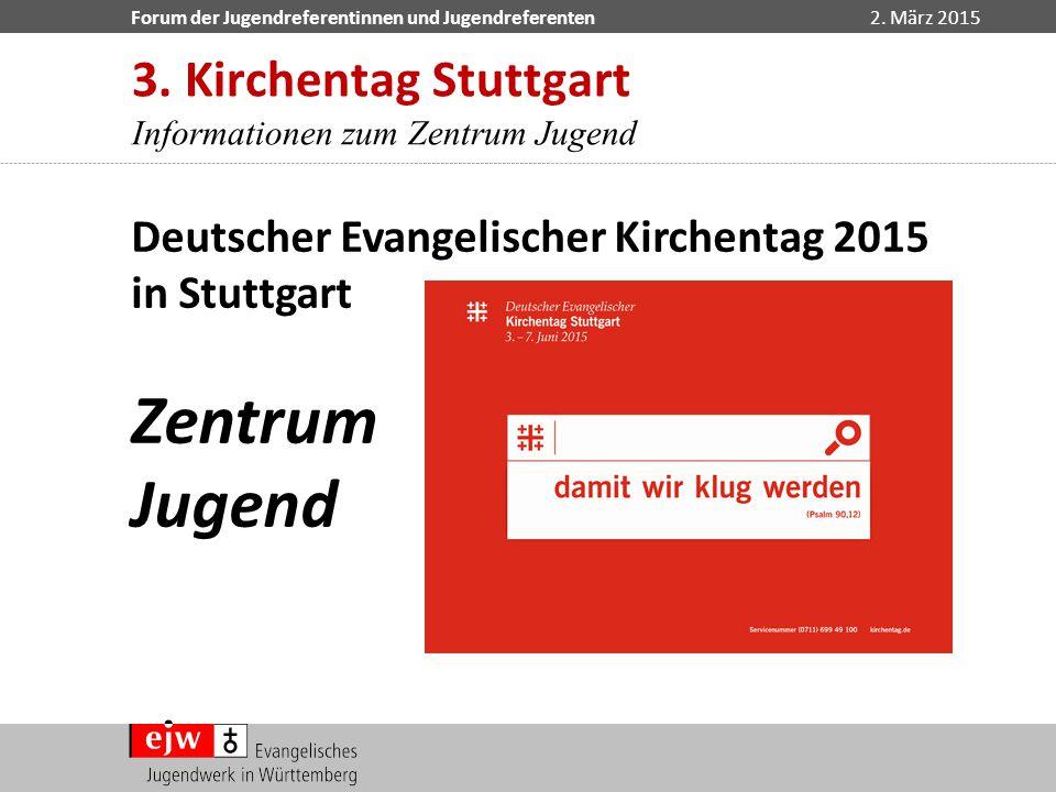 Forum der Jugendreferentinnen und Jugendreferenten2. März 2015 Deutscher Evangelischer Kirchentag 2015 in Stuttgart Zentrum Jugend 3. Kirchentag Stutt