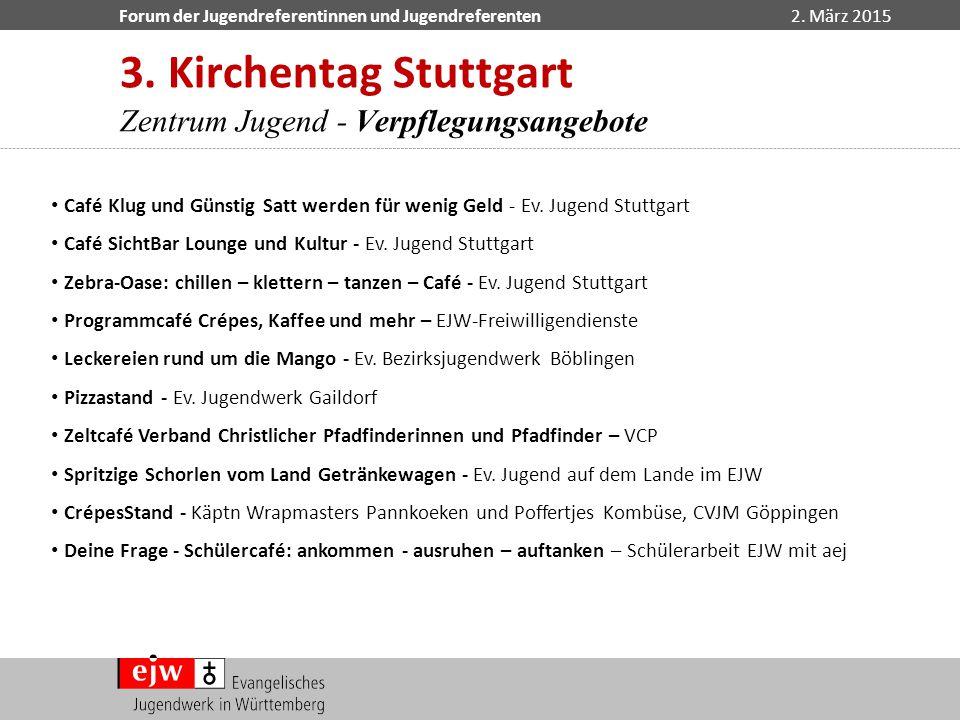 Forum der Jugendreferentinnen und Jugendreferenten2. März 2015 Café Klug und Günstig Satt werden für wenig Geld - Ev. Jugend Stuttgart Café SichtBar L
