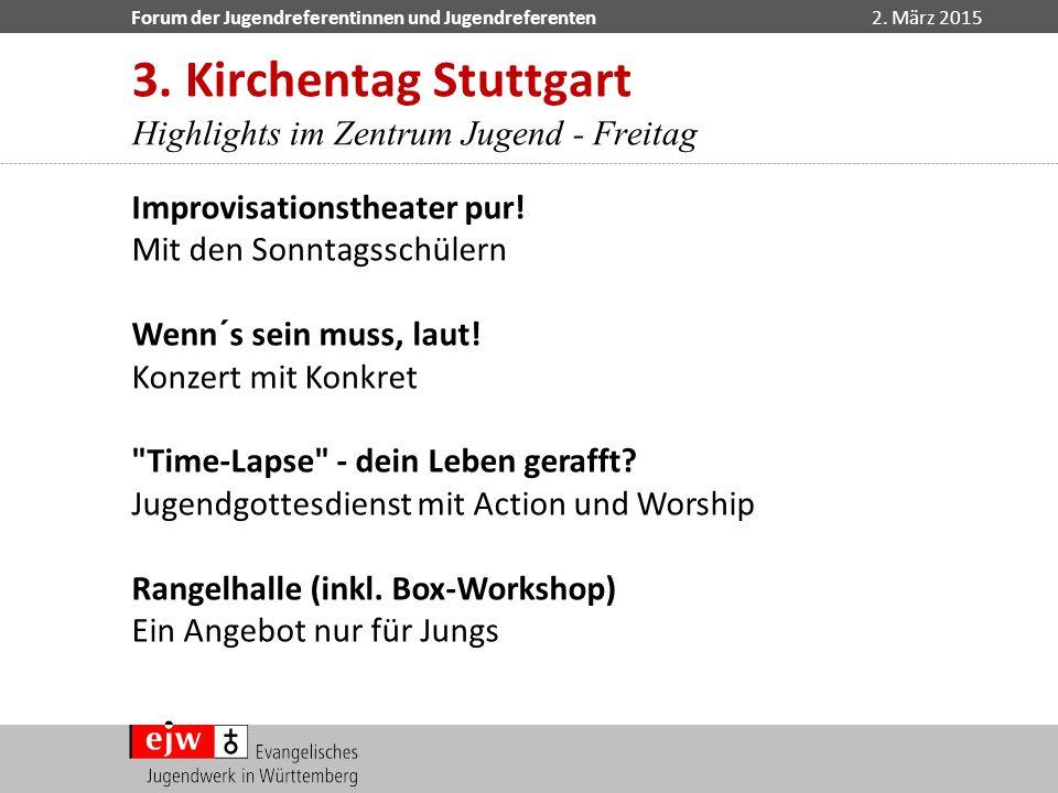 Forum der Jugendreferentinnen und Jugendreferenten2. März 2015 Improvisationstheater pur! Mit den Sonntagsschülern Wenn´s sein muss, laut! Konzert mit