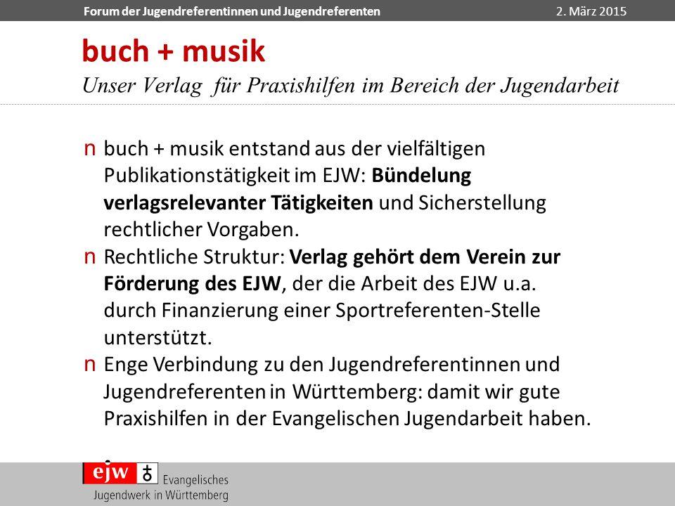 Forum der Jugendreferentinnen und Jugendreferenten2. März 2015 n buch + musik entstand aus der vielfältigen Publikationstätigkeit im EJW: Bündelung ve