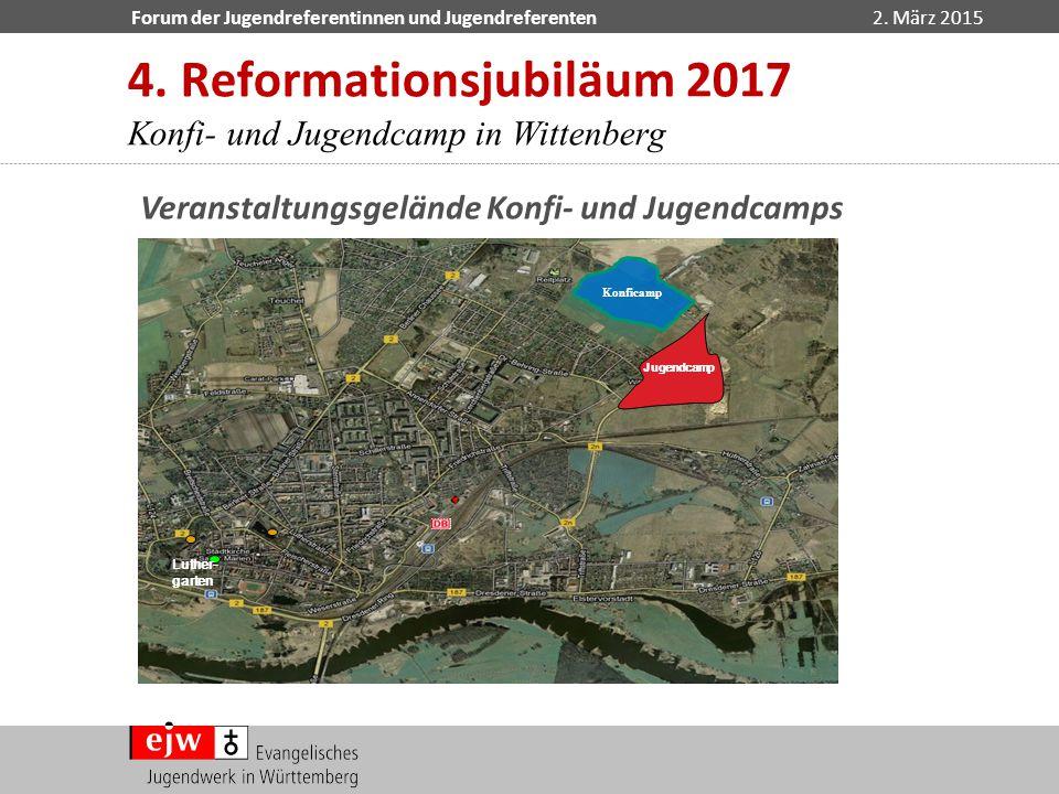 Forum der Jugendreferentinnen und Jugendreferenten2. März 2015 4. Reformationsjubiläum 2017 Konfi- und Jugendcamp in Wittenberg Veranstaltungsgelände